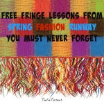 Free FRINGE Lessons from Spring Fashion Runway You Must Never Forget