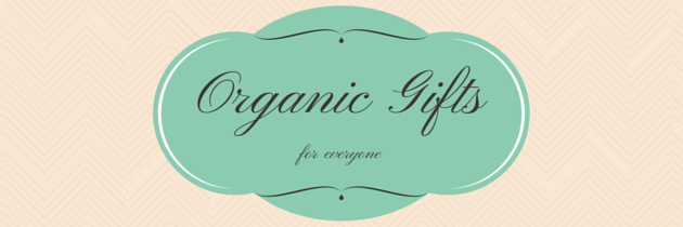 Earth Day 2015: Organic Gifts for Everyone