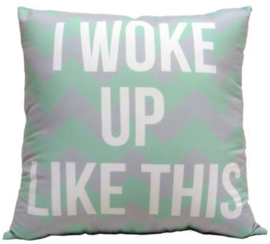 I Woke Up Like This Decorative Pillow